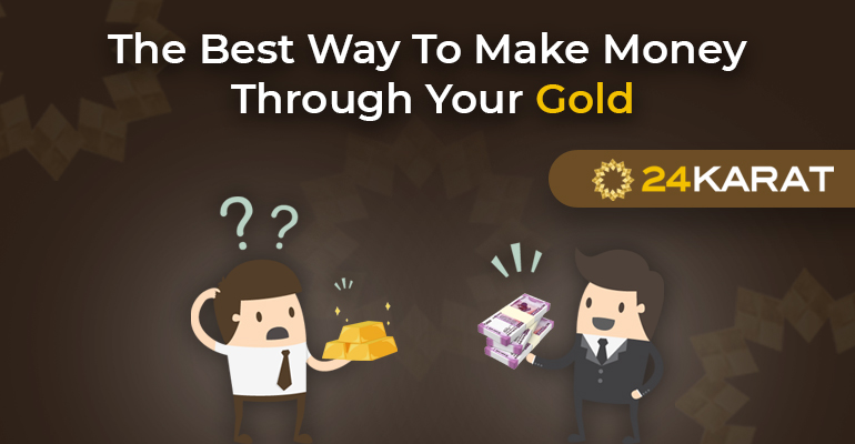 The Best Way To Make Money Through Your Gold